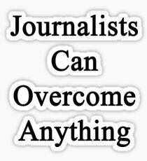 Journalists Can Overcome Anything Sticker