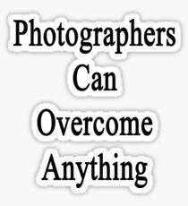 Photographers Can Overcome Anything Sticker
