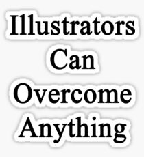 Illustrators Can Overcome Anything  Sticker