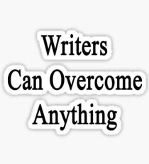 Writers Can Overcome Anything  Sticker