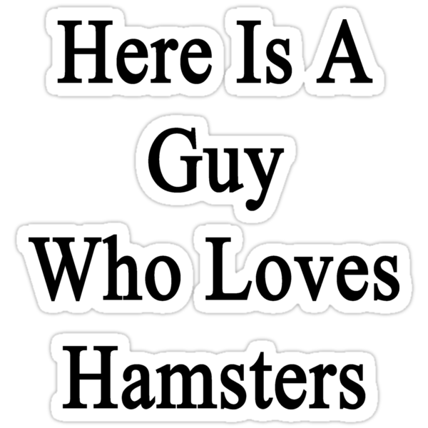 Here Is A Guy Who Loves Hamsters  by supernova23