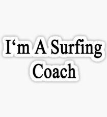 I'm A Surfing Coach  Sticker