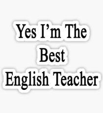 Yes I'm The Best English Teacher Sticker
