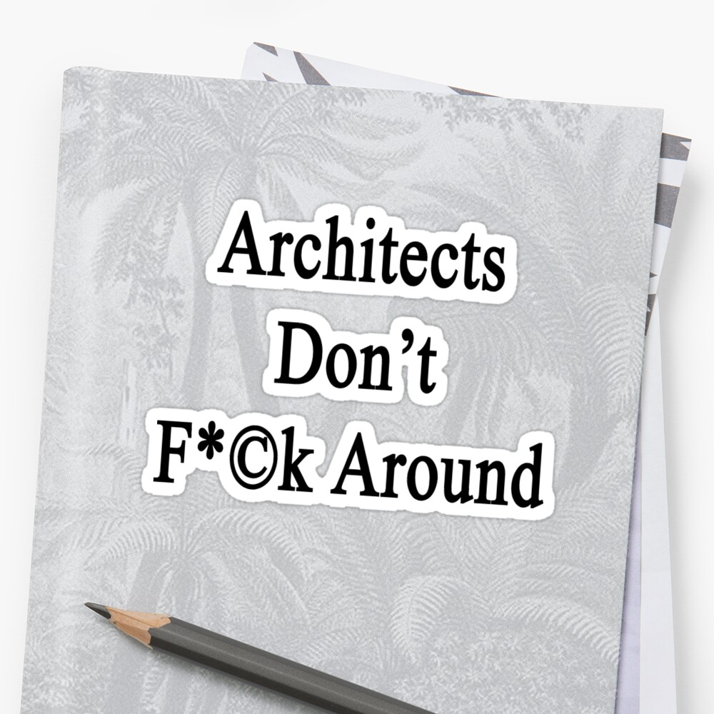 Architects Don't Fuck Around by supernova23