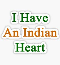 I Have An Indian Heart  Sticker