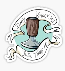 Don't knock it Just tamp it! Sticker