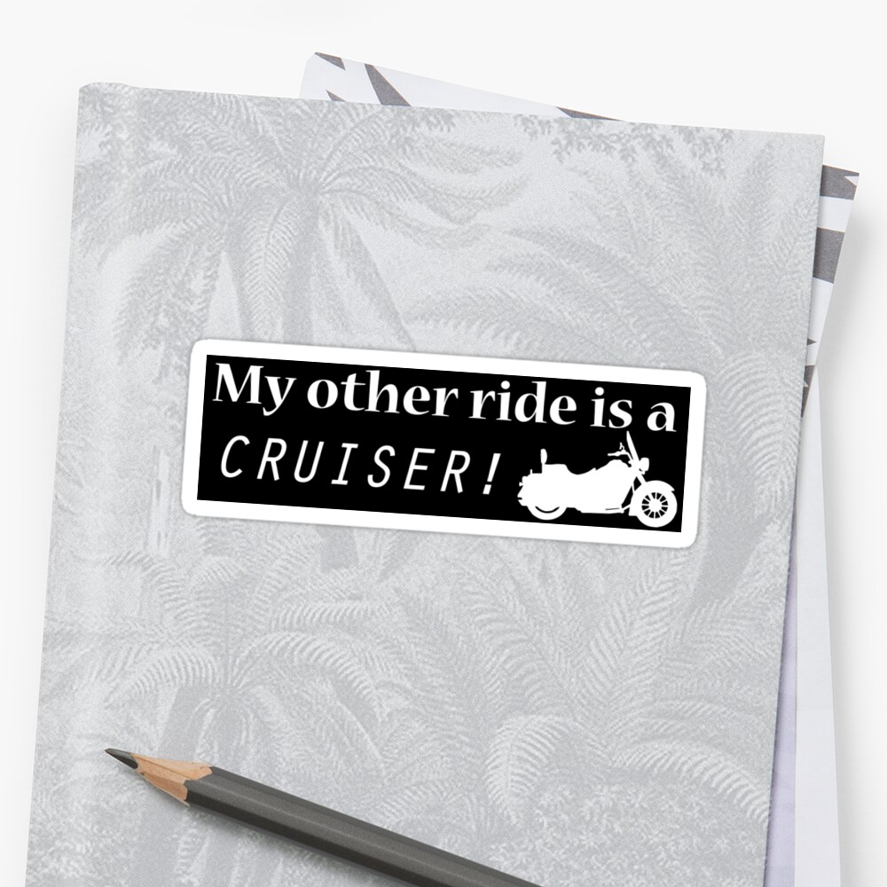 My other ride is a Cruiser! - Sticker by boomshadow
