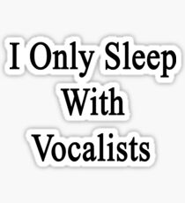 I Only Sleep With Vocalists  Sticker