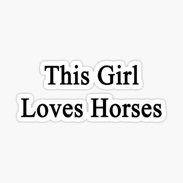 This Girl Loves Horses Sticker