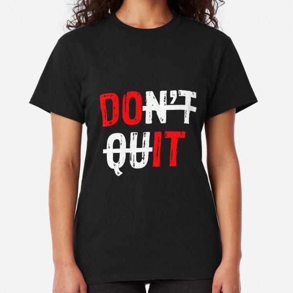 Don't Quit/Do It Classic T-Shirt