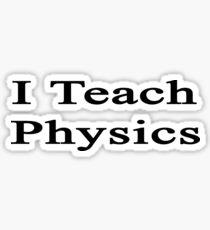 I Teach Physics  Sticker