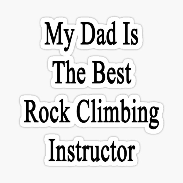 My Dad Is The Best Rock Climbing Instructor  Sticker