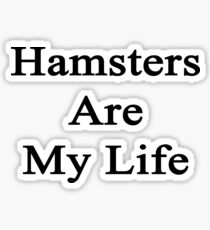 Hamsters Are My Life  Sticker