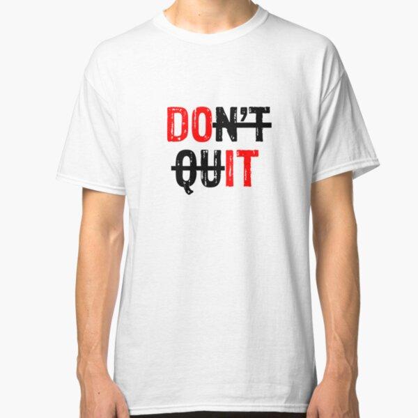 Don't Quit / Do It Classic T-Shirt