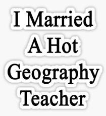 I Married A Hot Geography Teacher  Sticker