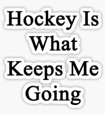 Hockey Is What Keeps Me Going  Sticker