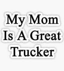 My Mom Is A Great Trucker  Sticker