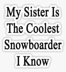 My Sister Is The Coolest Snowboarder I Know  Sticker