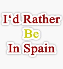 I'd Rather Be In Spain  Sticker