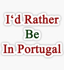 I'd Rather Be In Portugal  Sticker
