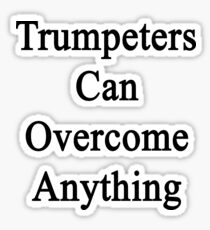 Trumpeters Can Overcome Anything  Sticker