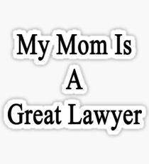 My Mom Is A Great Lawyer  Sticker