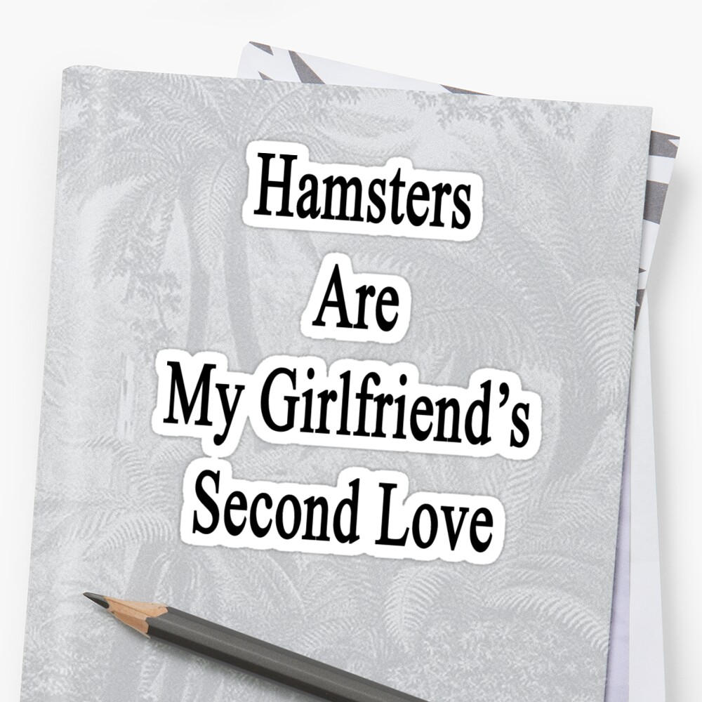 Hamsters Are My Girlfriend's Second Love  by supernova23