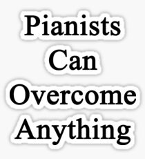 Pianists Can Overcome Anything  Sticker