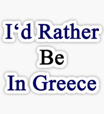 I'd Rather Be In Greece  Sticker