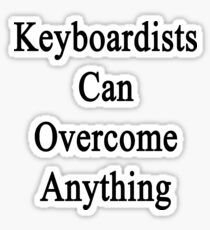 Keyboardists Can Overcome Anything  Sticker