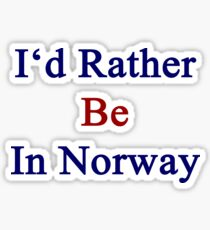 I'd Rather Be In Norway  Sticker
