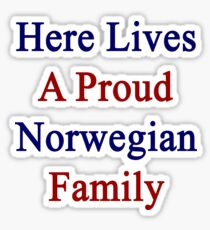 Here Lives A Proud Norwegian Family  Sticker