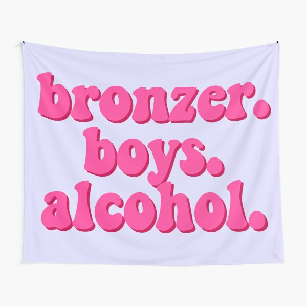 bronzer. boys. alcohol. Tapestry