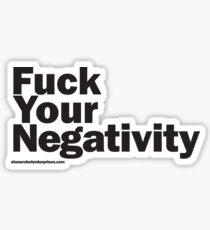 F**k Your Negativity Sticker