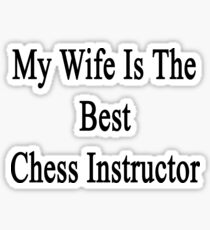 My Wife Is The Best Chess Instructor Sticker