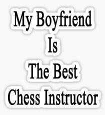 My Boyfriend Is The Best Chess Instructor  Sticker
