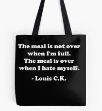 "Louis CK ""The meal is not over when I'm full. The meal is over when I hate myself."" Tote Bag"
