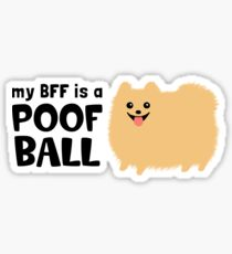 My BFF is a Poof Ball Pomeranian Sticker