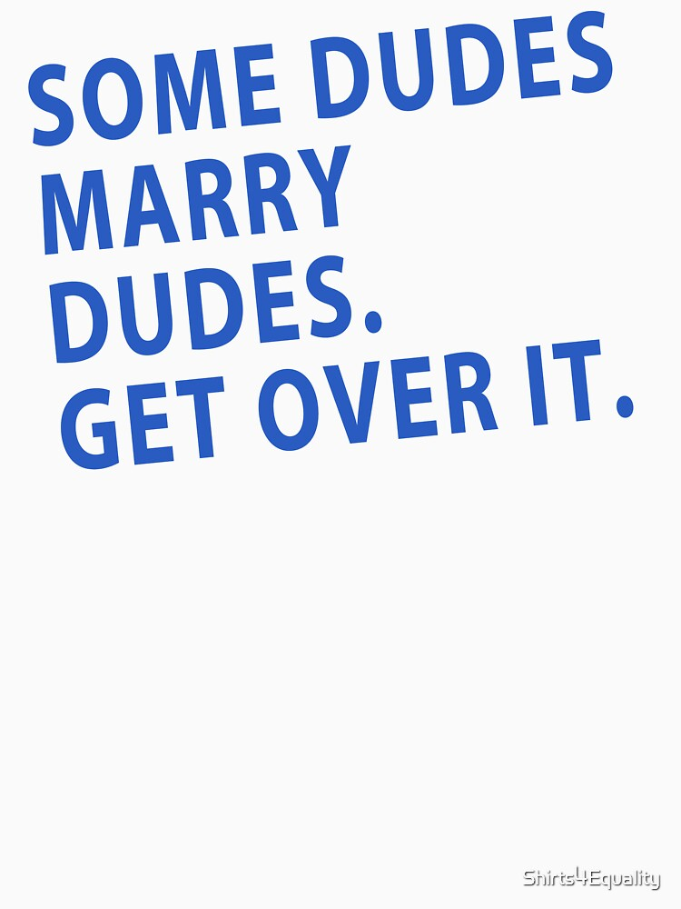 Some Dudes Marry Dudes | Unisex T-Shirt