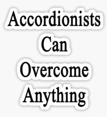 Accordionists Can Overcome Anything  Sticker