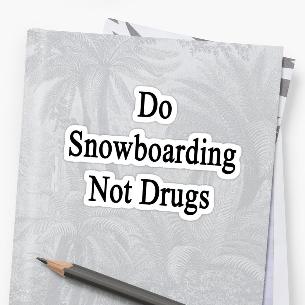 Do Snowboarding Not Drugs  by supernova23