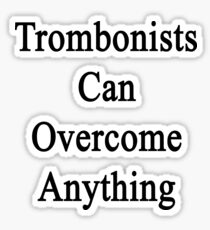 Trombonists Can Overcome Anything Sticker