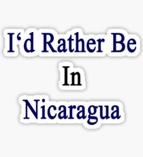 I'd Rather Be In Nicaragua  Sticker