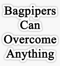 Bagpipers Can Overcome Anything  Sticker