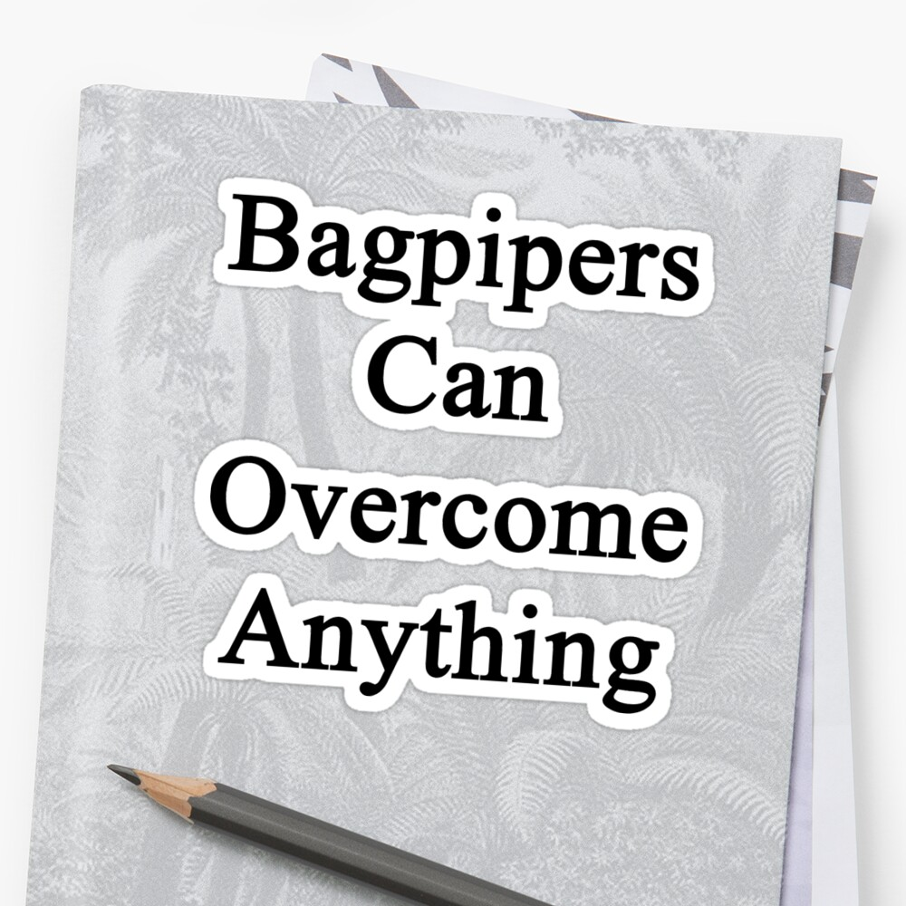 Bagpipers Can Overcome Anything  by supernova23