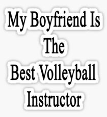 My Boyfriend Is The Best Volleyball Instructor  Sticker
