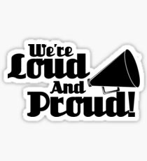 We're Loud and Proud Sticker