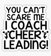You Can't Scare Me, I Coach Cheerleading Sticker