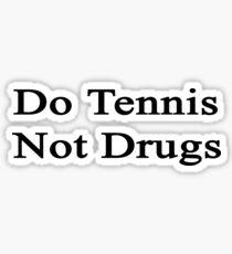 Do Tennis Not Drugs  Sticker