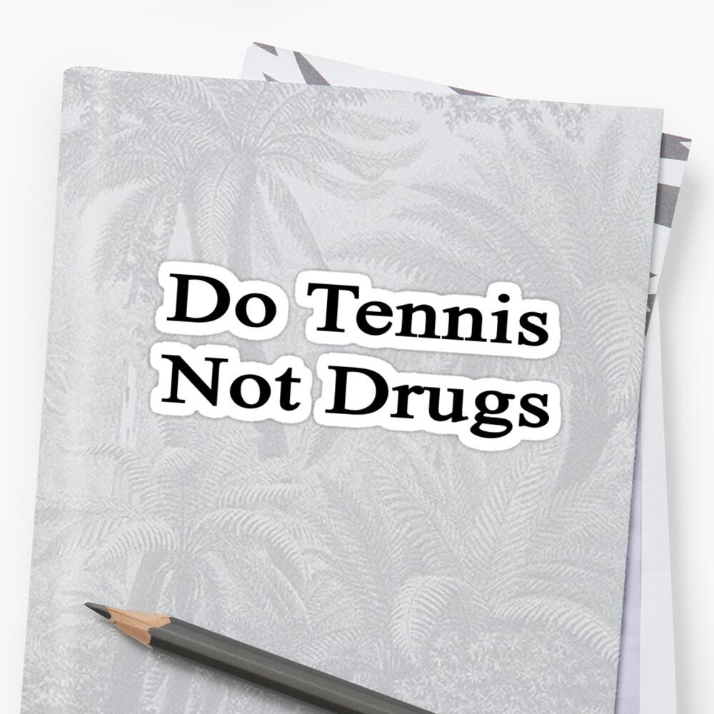 Do Tennis Not Drugs  by supernova23